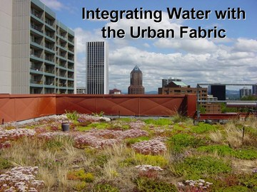 Integrating water with the urban fabric, city of portland